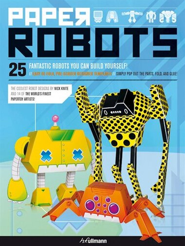 Paper Robots: 25 Fantastic Robots You Can Build Yourself by Nick Knite