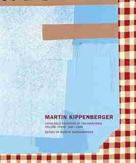 Martin Kippenberger: Catalogue Raisonné of the Paintings, Volume Three 1987-1992 by Martin Kippenberger