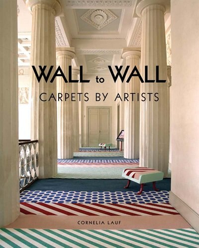Wall To Wall: Carpets By Artists by Cornelia Lauf