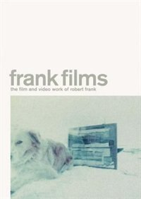 Frank Films: The Film and Video Work of Robert Frank by Brigitta Burger Utzer