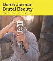 Derek Jarman: Brutal Beauty