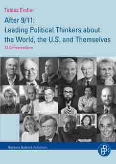 After 9/11: Leading Political Thinkers about the World, the U.S. and Themselves: 17 Conversations by Tobias Endler