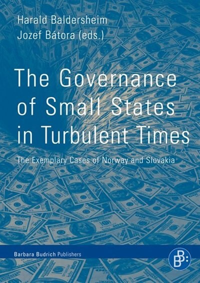 The Governance of Small States in Turbulent Times: The Exemplary Cases of Norway and Slovakia by Harald Baldersheim