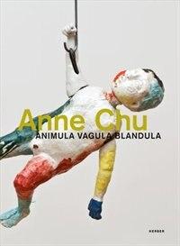Anne Chu: Animula Vagula Blandula by Anne Chu