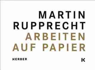 Martin Rupprecht: Works on Paper by Martin Rupprecht