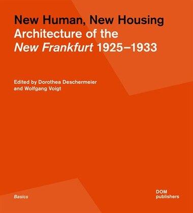 New Human, New Housing: Architecture Of The New Frankfurt 1925-1933 by Wolfgang Voigt