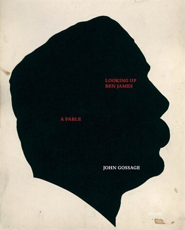 John Gossage: Looking Up Ben James, A Fable: A Fable by John Gossage