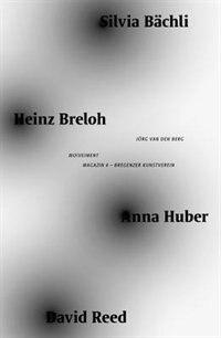 Mo(ve)ment: Silvia Bächli, Heinz Breloh, Anna Huber, David Reed by Wolfgang Fetz