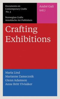 Crafting Exhibitions: Documents On Contemporary Crafts 3