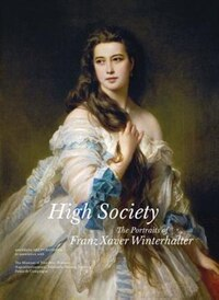 High Society: The Portraits Of Franz Xaver Winterhalter