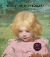 Impressionism In Canada: A Journey Of Rediscovery