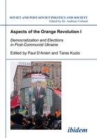 Aspects of the Orange Revolution I: Democratization and Elections in Post-Communist Ukraine