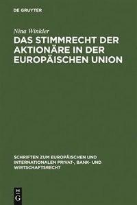 Das Stimmrecht der Aktionäre in der Europäischen Union by Nina Winkler