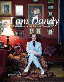 Book I Am Dandy: The Return Of The Elegant Gentleman by Sven Ehmann