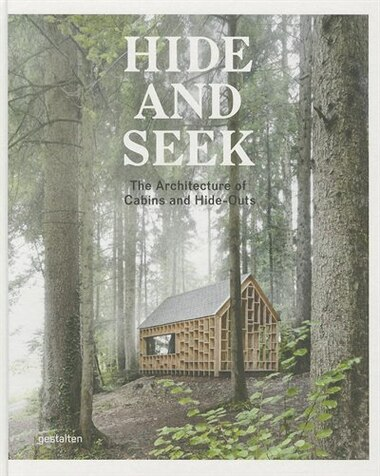 Hide And Seek: The Architecture Of Cabins And Hideouts by Sofia Borges