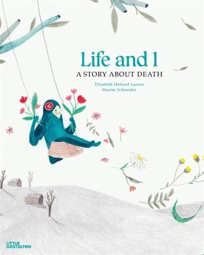Life and I: A Story About Death by Elisabeth Helland Larsen
