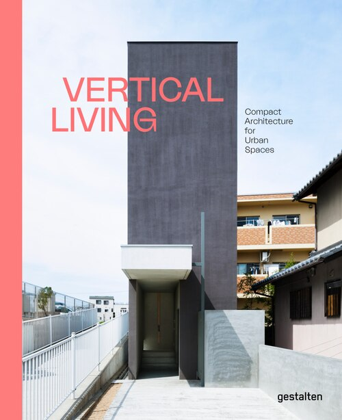 Vertical Living: Compact Architecture For Urban Spaces by Gestalten