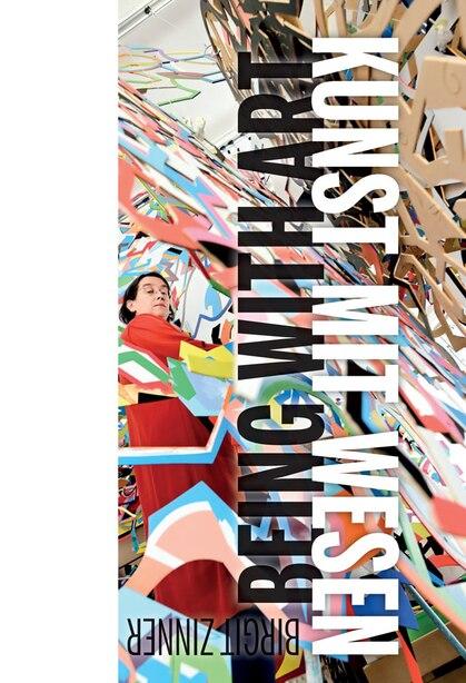 Birgit Zinner: Being With Art by Birgit Zinner