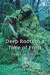 Deep Roots in a Time of Frost by Patrick Curry