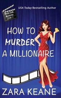 How To Murder A Millionaire (movie Club Mysteries, Book 3) by Zara Keane