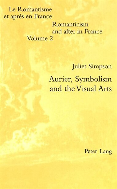 Aurier, Symbolism And The Visual Arts by Juliet Simpson