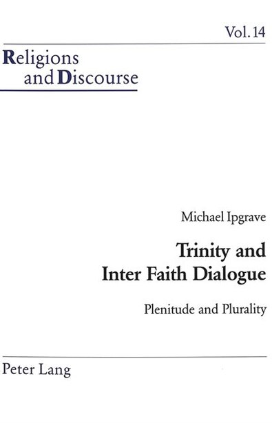 Trinity And Inter Faith Dialogue: Plenitude And Plurality by Michael Ipgrave