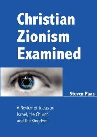 Christian Zionism Examined: A Review Of Ideas On Israel, The Church And The Kingdom
