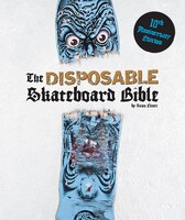 The Disposable Skateboard Bible: 10th Anniversary Edition