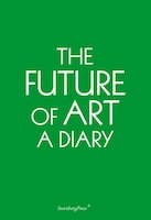 The Future Of Art: A Diary