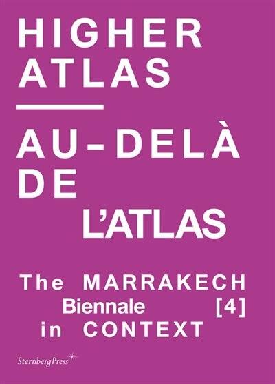 Higher Atlas/au-delà De L'atlas: The Marrakech Biennale [4] In Context by Carson Chan