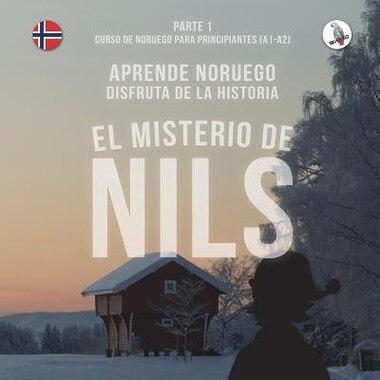 El misterio de Nils. Parte 1 - Curso de noruego para principiantes. Aprende noruego. Disfruta de la historia. by Werner Skalla