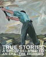 True Stories: A Show Related to an Era - The Eighties