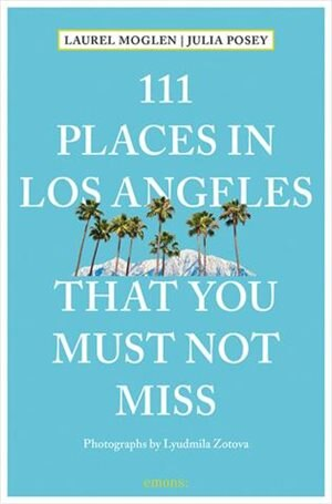111 Places In Los Angeles That You Must Not Miss Updated And Revised by Laurel Moglen