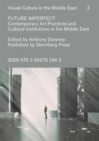 Future Imperfect: Contemporary Art Practices And Cultural Institutions In The Middle East
