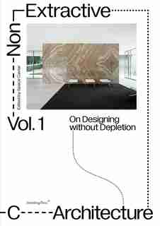 Non-extractive Architecture: On Designing Without Depletion by Space Caviar