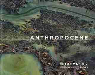 Edward Burtynsky with Jennifer Baichwal and Nick de Pencier: Anthropocene by Edward Burtynsky
