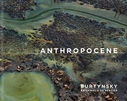Book Edward Burtynsky with Jennifer Baichwal and Nick de Pencier: Anthropocene by Edward Burtynsky