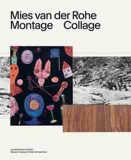 Mies van der Rohe: Montage, Collage by Mies van der Rohe