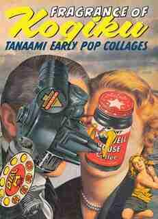 Keiichi Tanaami: Early Pop Collages, Fragrance of Kogiku by Keiichi Tanaami