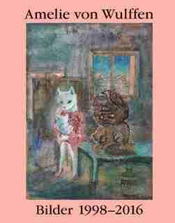 Amelie von Wulffen: Works 1998-2016 by Amelie Von Wulffen