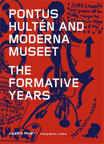 Pontus Hultén and Moderna Museet: The Formative Years by Anna Tellgren