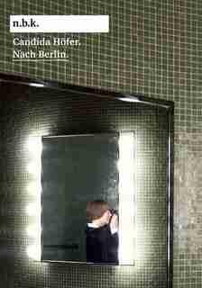 Candida Höfer: Nach Berlin by Marius Babias