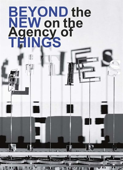 Beyond the New on the Agency of Things by Hella Jongerius
