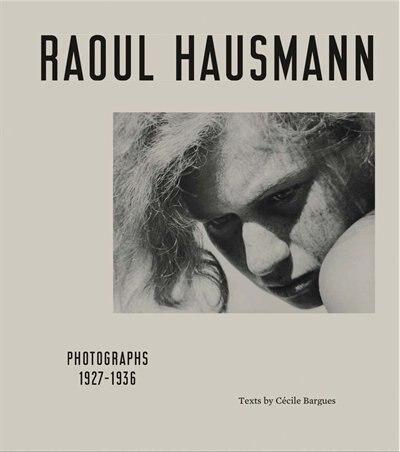 Raoul Hausmann: Photographs 1927-1936 by David Benassayag