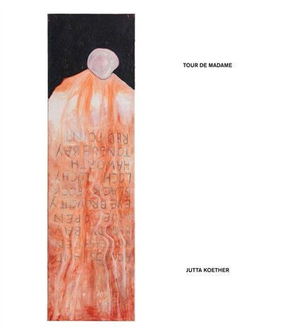 Jutta Koether: Tour de Madame by Jutta Koether