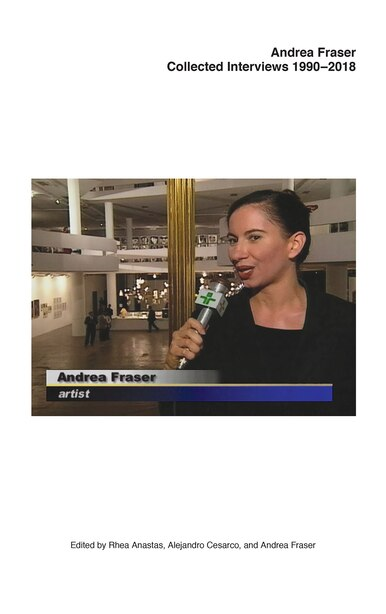 Andrea Fraser: Collected Interviews, 1990-2018 by Andrea Fraser