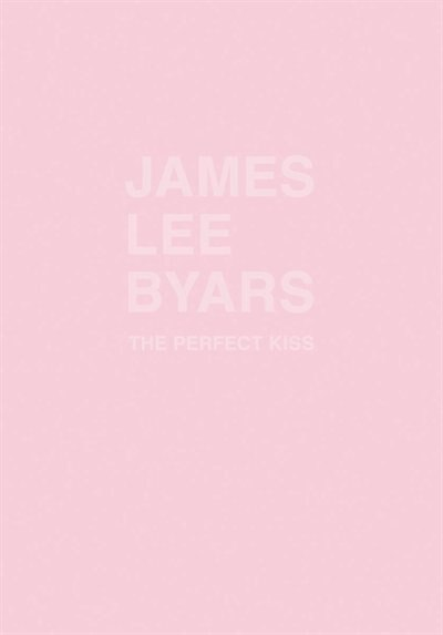 James Lee Byars: The Perfect Kiss by James Lee Byars