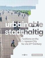 Urbainable/stadthaltig: Positions On The European City For The 21st Century