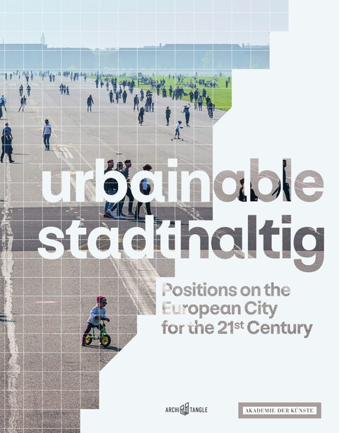 Urbainable/stadthaltig: Positions On The European City For The 21st Century by Tim Rieniets