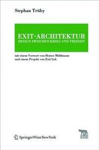 Exit-Architektur. Design zwischen Krieg und Frieden by Stephan Trüby